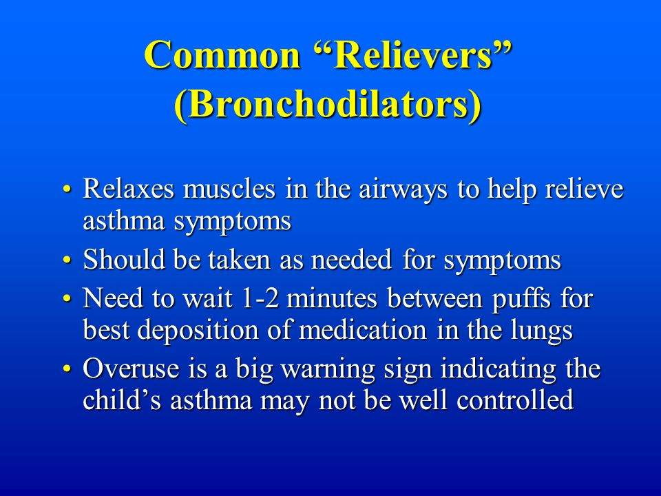 Common Relievers (Bronchodilators) Relaxes muscles in the airways to help relieve asthma symptoms Relaxes muscles in the airways to help relieve asthm