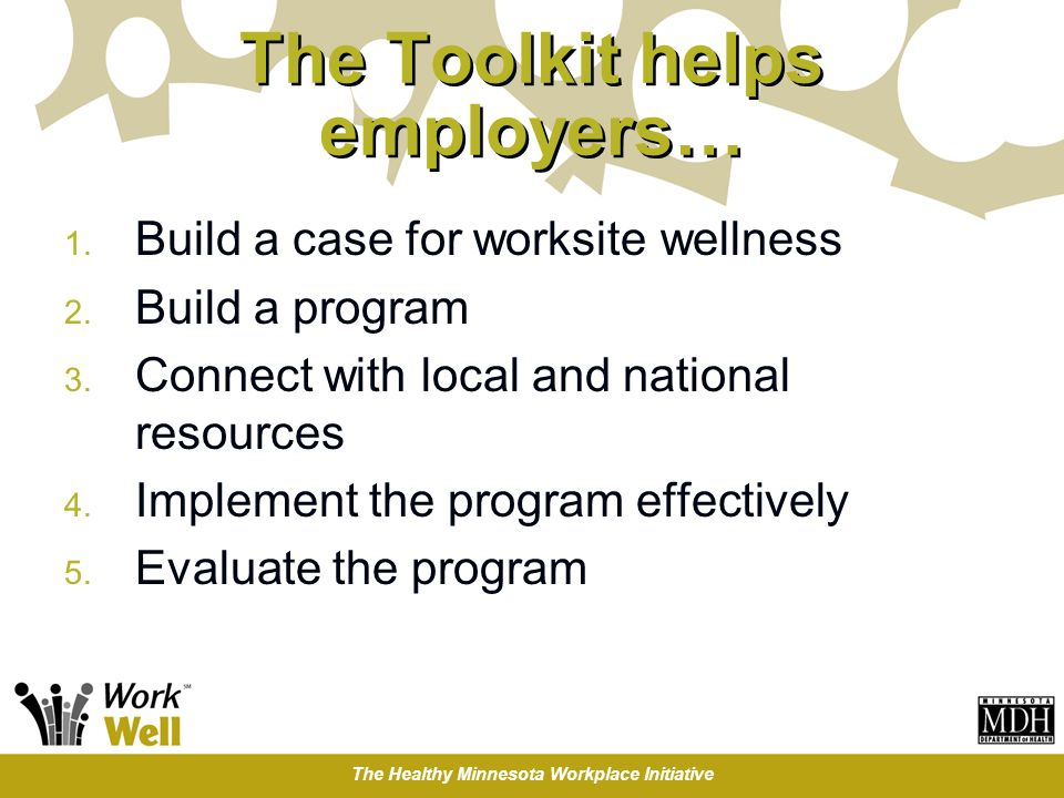 The Healthy Minnesota Workplace Initiative The Toolkit helps employers… 1.