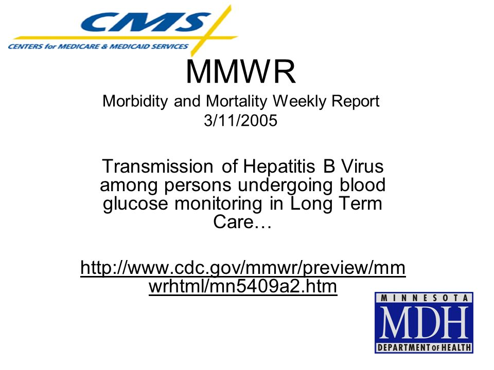 MMWR Morbidity and Mortality Weekly Report 3/11/2005 Transmission of Hepatitis B Virus among persons undergoing blood glucose monitoring in Long Term
