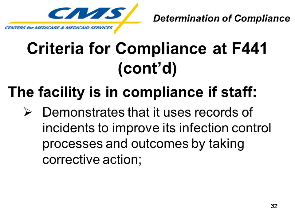 32 Criteria for Compliance at F441 (contd) The facility is in compliance if staff: Demonstrates that it uses records of incidents to improve its infec
