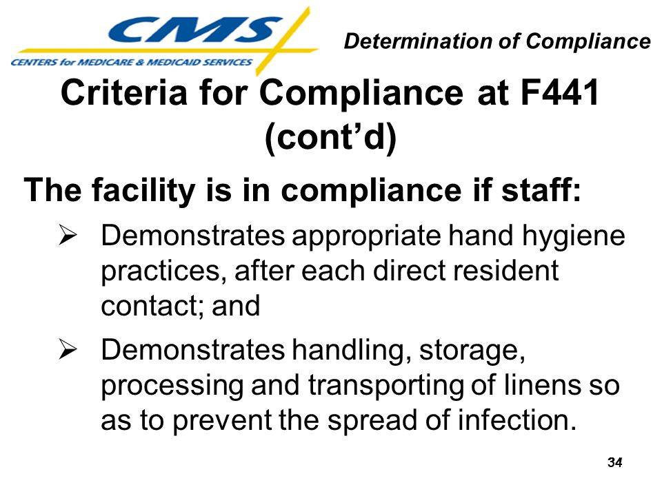 34 Criteria for Compliance at F441 (contd) The facility is in compliance if staff: Demonstrates appropriate hand hygiene practices, after each direct