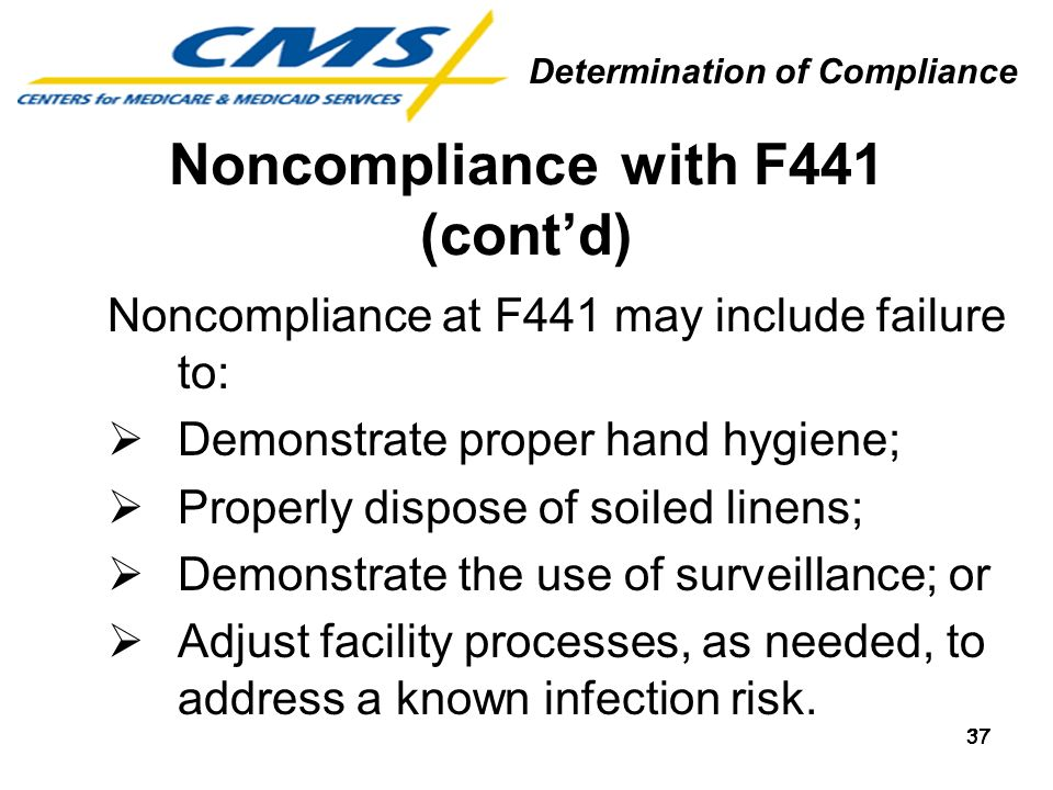 37 Noncompliance with F441 (contd) Noncompliance at F441 may include failure to: Demonstrate proper hand hygiene; Properly dispose of soiled linens; D