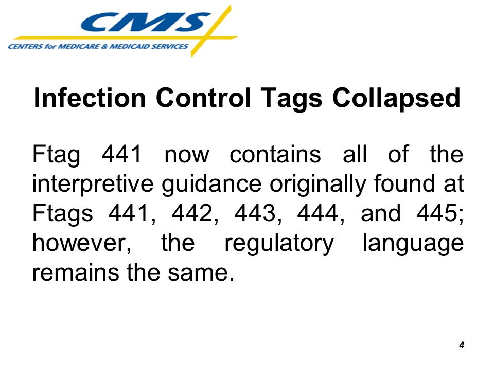 Infection Control Tags Collapsed Ftag 441 now contains all of the interpretive guidance originally found at Ftags 441, 442, 443, 444, and 445; however