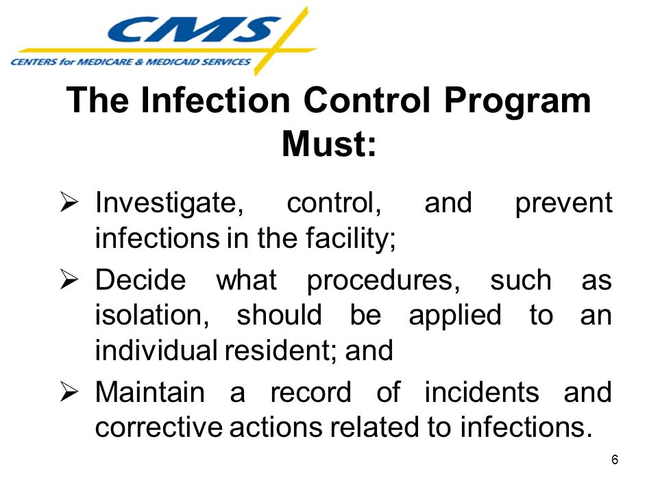 Investigate, control, and prevent infections in the facility; Decide what procedures, such as isolation, should be applied to an individual resident;