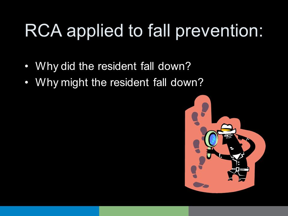 RCA applied to fall prevention: Why did the resident fall down? Why might the resident fall down?