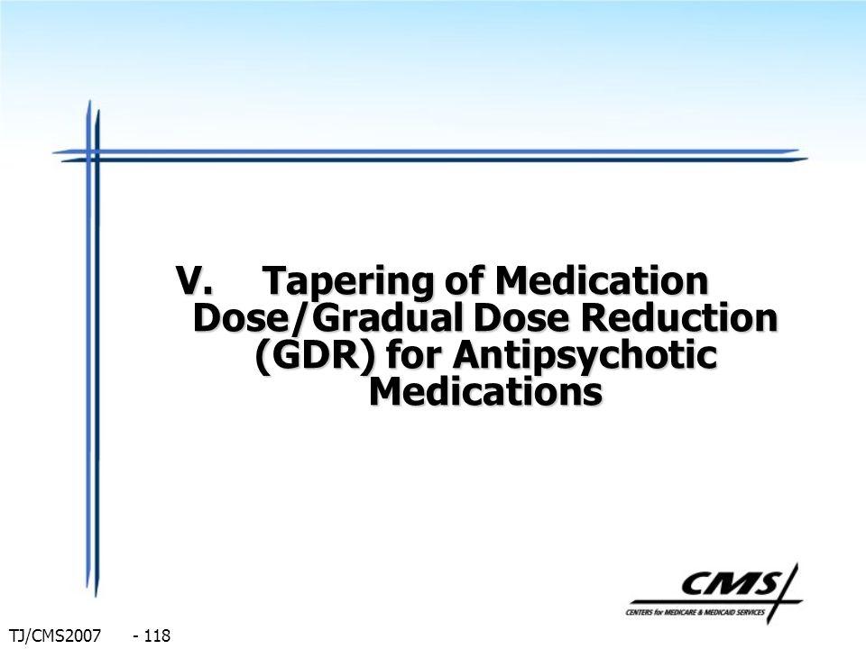 TJ/CMS2007 - 118 V.Tapering of Medication Dose/Gradual Dose Reduction (GDR) for Antipsychotic Medications