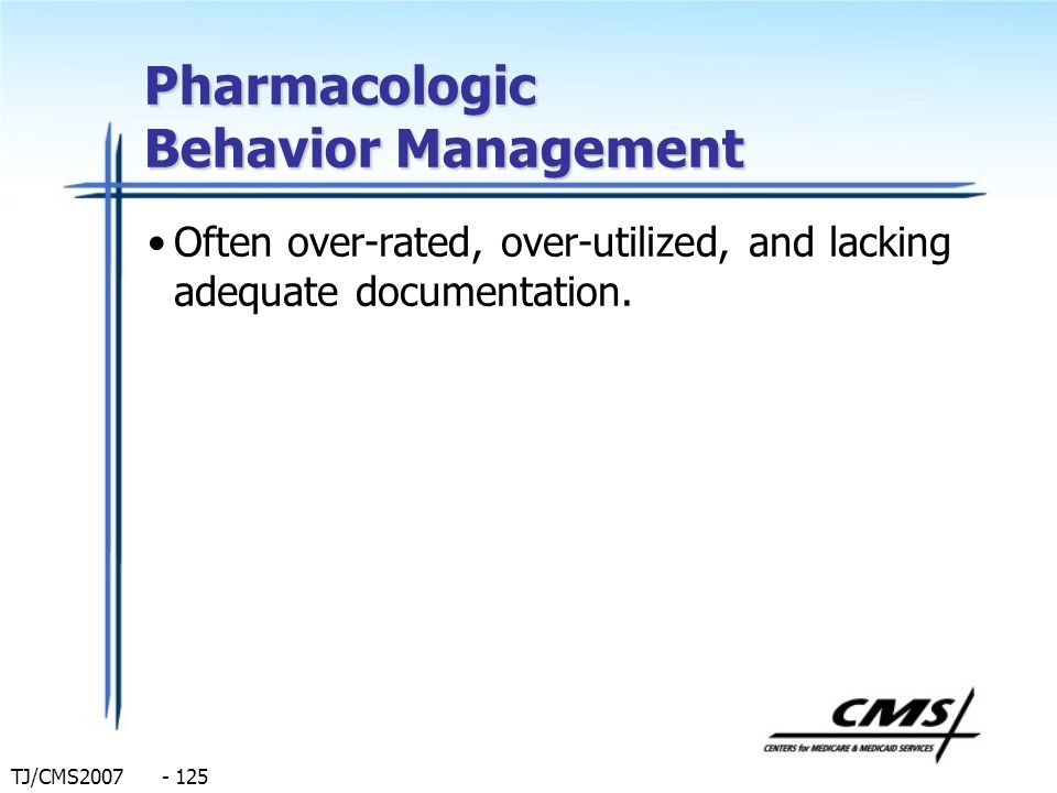 TJ/CMS2007 - 125 Pharmacologic Behavior Management Often over-rated, over-utilized, and lacking adequate documentation.