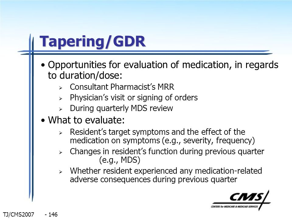 TJ/CMS2007 - 146 Tapering/GDR Opportunities for evaluation of medication, in regards to duration/dose: Consultant Pharmacists MRR Physicians visit or