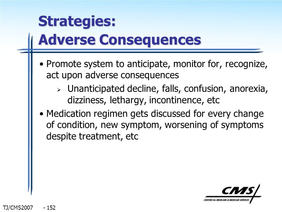 TJ/CMS2007 - 152 Strategies: Adverse Consequences Promote system to anticipate, monitor for, recognize, act upon adverse consequences Unanticipated de