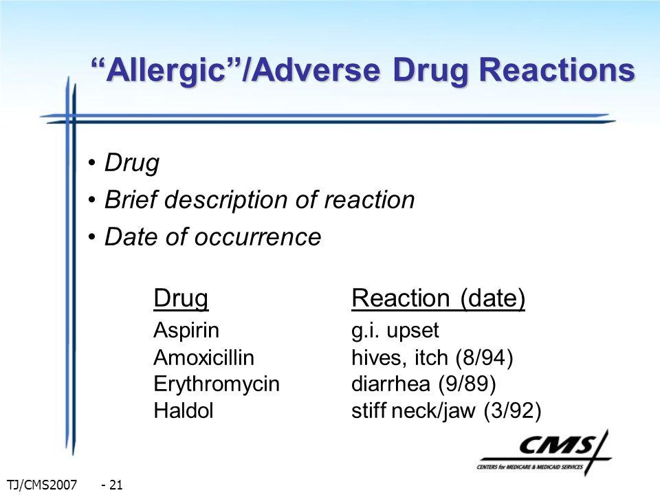 TJ/CMS2007 - 21 Allergic/Adverse Drug Reactions Drug Brief description of reaction Date of occurrence DrugReaction (date) Aspiring.i. upset Amoxicilli