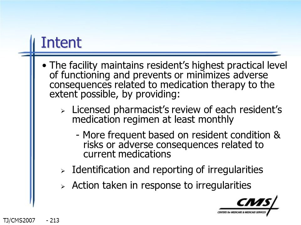 TJ/CMS2007 - 213 Intent The facility maintains residents highest practical level of functioning and prevents or minimizes adverse consequences related