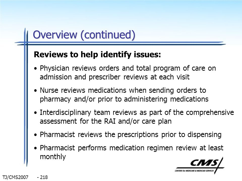 TJ/CMS2007 - 218 Overview (continued) Reviews to help identify issues: Physician reviews orders and total program of care on admission and prescriber