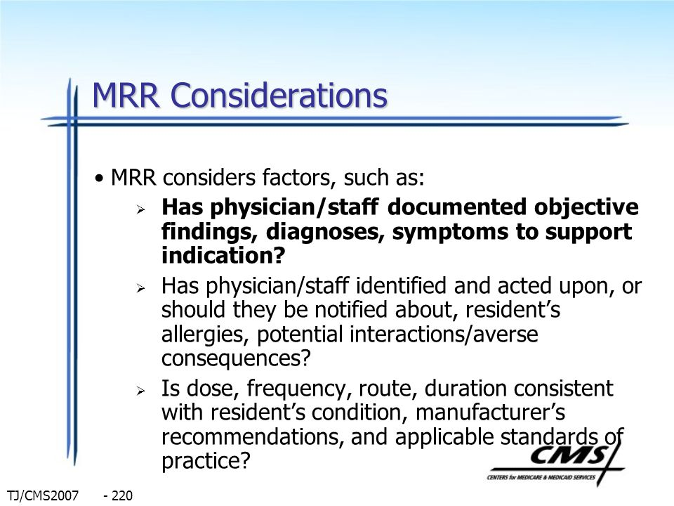 TJ/CMS2007 - 220 MRR Considerations MRR considers factors, such as: Has physician/staff documented objective findings, diagnoses, symptoms to support