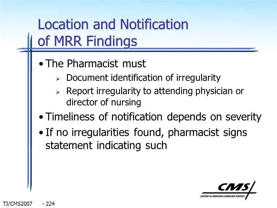 TJ/CMS2007 - 224 Location and Notification of MRR Findings The Pharmacist must Document identification of irregularity Report irregularity to attendin