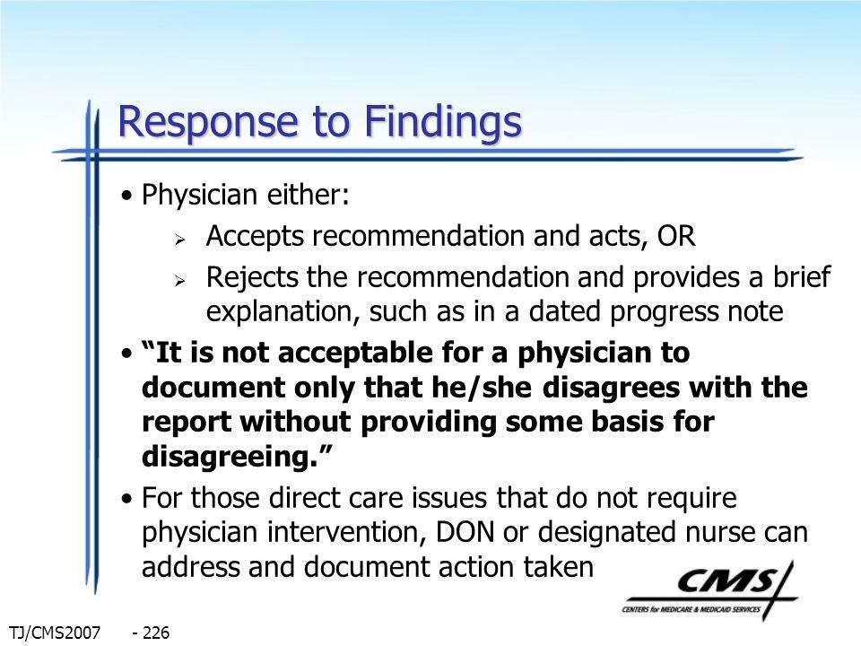 TJ/CMS2007 - 226 Response to Findings Physician either: Accepts recommendation and acts, OR Rejects the recommendation and provides a brief explanatio