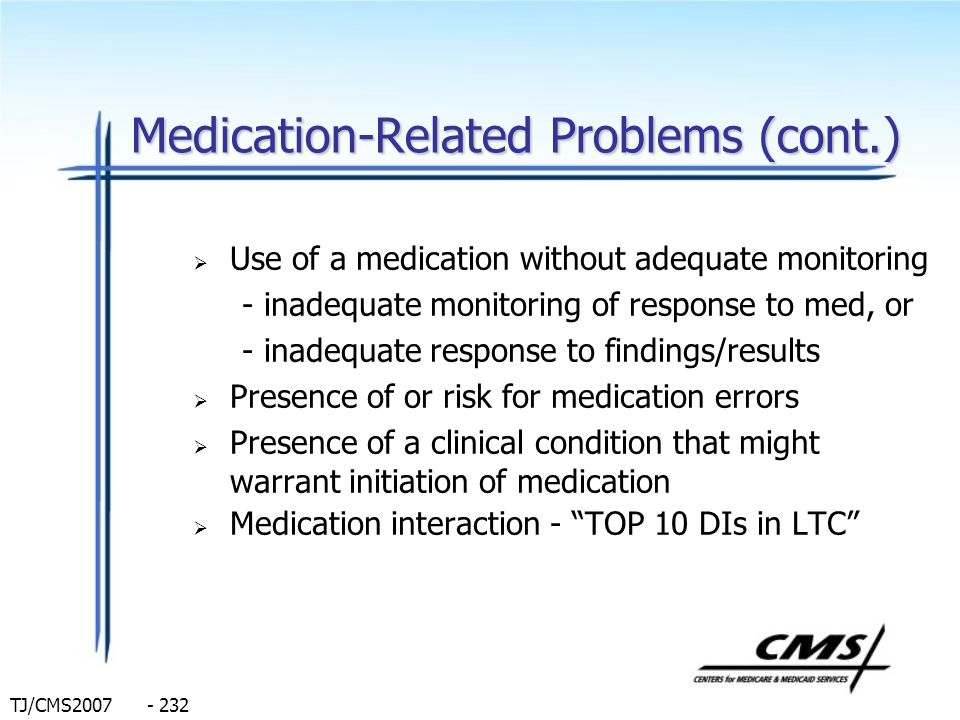 TJ/CMS2007 - 232 Medication-Related Problems (cont.) Use of a medication without adequate monitoring - inadequate monitoring of response to med, or -