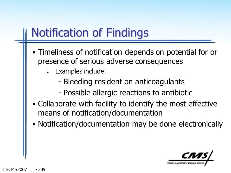 TJ/CMS2007 - 239 Notification of Findings Timeliness of notification depends on potential for or presence of serious adverse consequences Examples inc