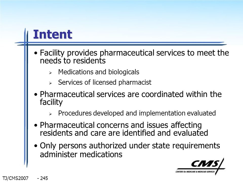TJ/CMS2007 - 245 Intent Facility provides pharmaceutical services to meet the needs to residents Medications and biologicals Services of licensed phar