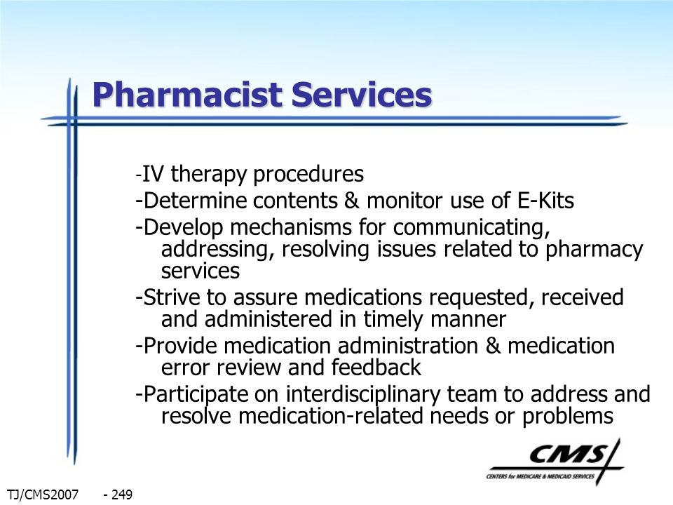 TJ/CMS2007 - 249 Pharmacist Services - IV therapy procedures -Determine contents & monitor use of E-Kits -Develop mechanisms for communicating, addres