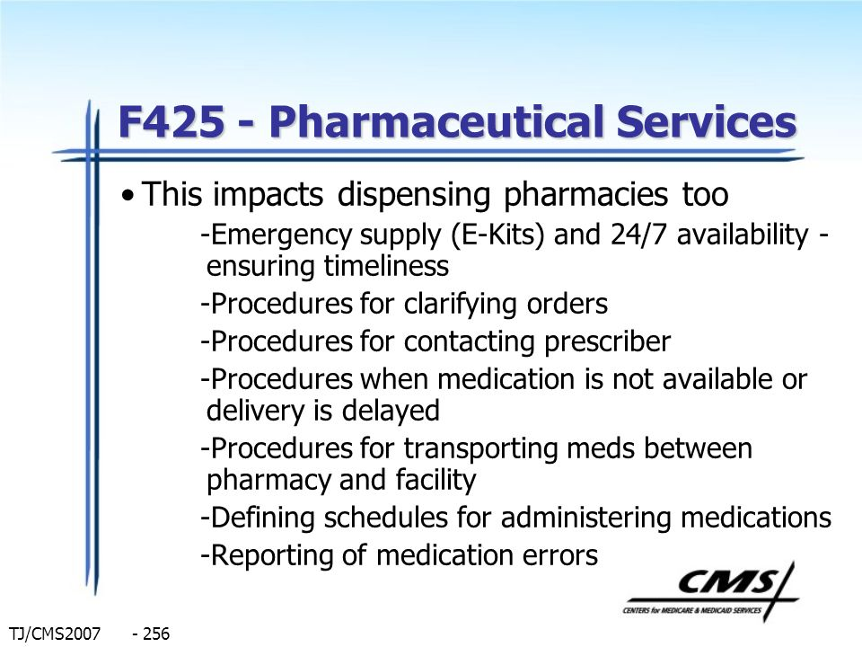 TJ/CMS2007 - 256 F425 - Pharmaceutical Services This impacts dispensing pharmacies too -Emergency supply (E-Kits) and 24/7 availability - ensuring tim