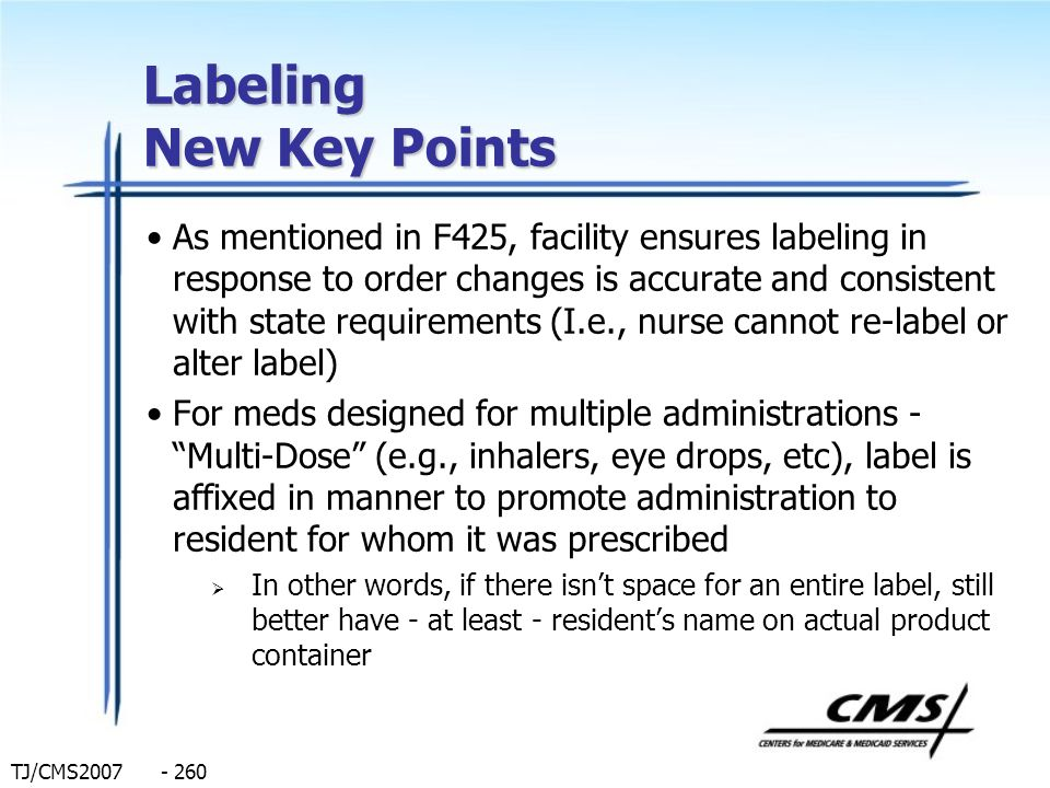 TJ/CMS2007 - 260 Labeling New Key Points As mentioned in F425, facility ensures labeling in response to order changes is accurate and consistent with