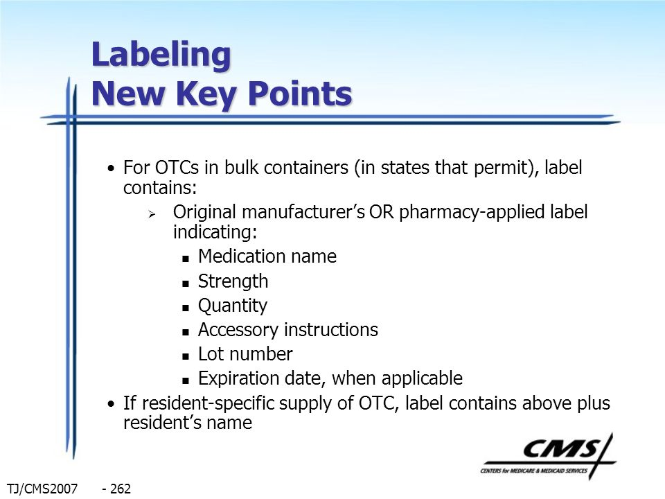 TJ/CMS2007 - 262 Labeling New Key Points For OTCs in bulk containers (in states that permit), label contains: Original manufacturers OR pharmacy-appli