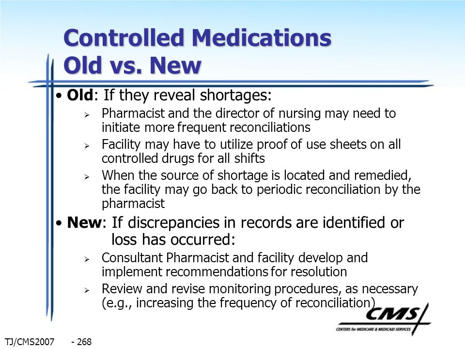 TJ/CMS2007 - 268 Controlled Medications Old vs. New Old: If they reveal shortages: Pharmacist and the director of nursing may need to initiate more fr