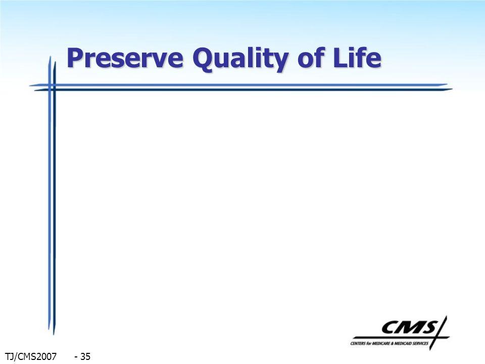 TJ/CMS2007 - 35 Preserve Quality of Life