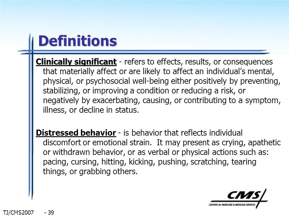 TJ/CMS2007 - 39 Definitions Clinically significant Clinically significant - refers to effects, results, or consequences that materially affect or are