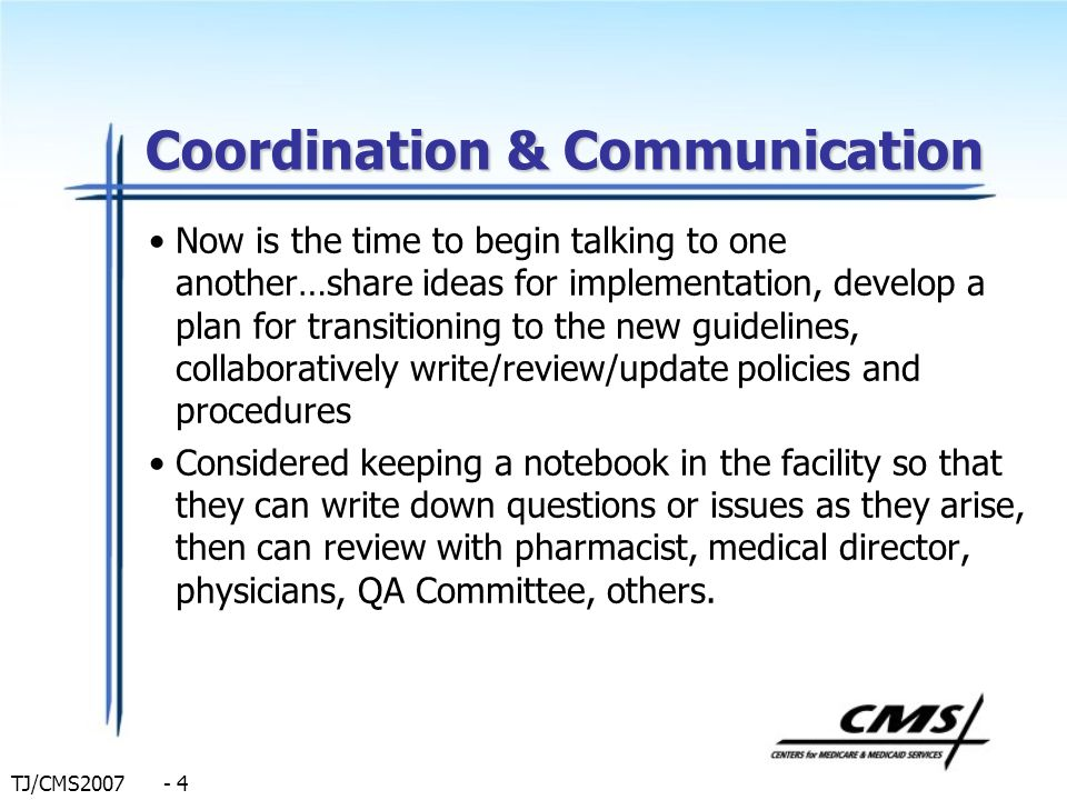 TJ/CMS2007 - 4 Coordination & Communication Now is the time to begin talking to one another…share ideas for implementation, develop a plan for transit