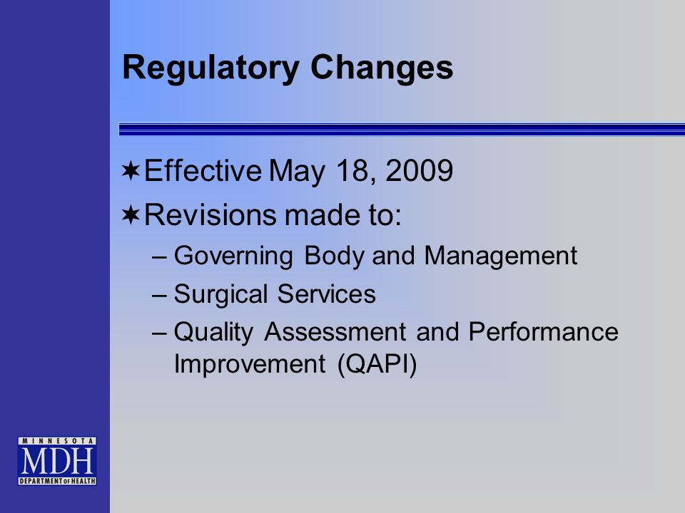 Regulatory Changes Effective May 18, 2009 Revisions made to: –Governing Body and Management –Surgical Services –Quality Assessment and Performance Imp