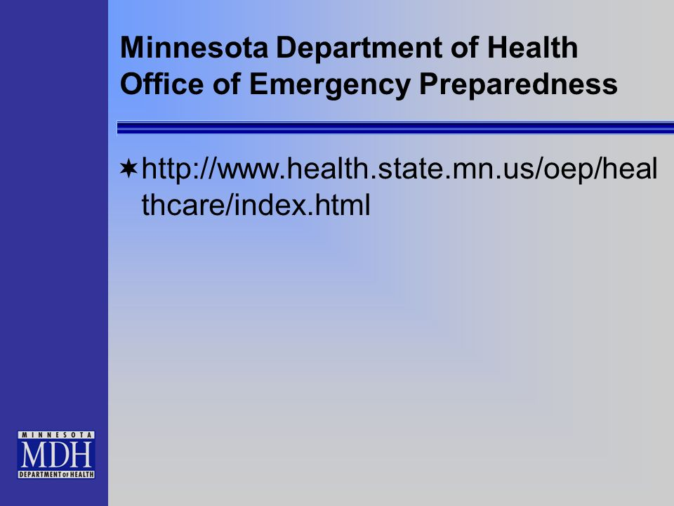 Minnesota Department of Health Office of Emergency Preparedness http://www.health.state.mn.us/oep/heal thcare/index.html