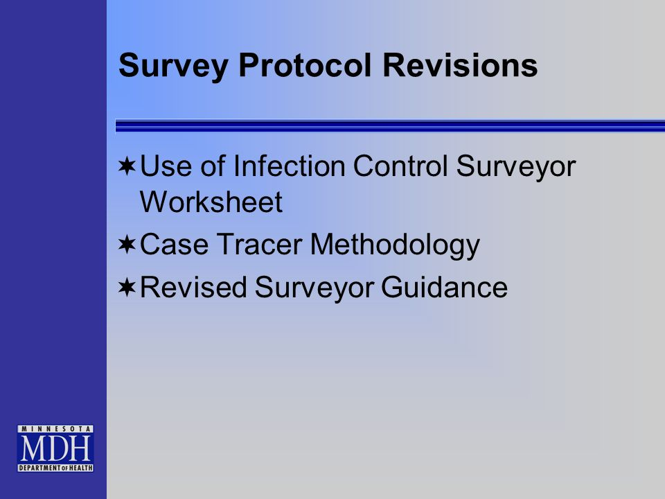 Survey Protocol Revisions Use of Infection Control Surveyor Worksheet Case Tracer Methodology Revised Surveyor Guidance