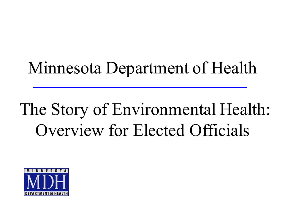 Minnesota Department of Health The Story of Environmental Health: Overview for Elected Officials