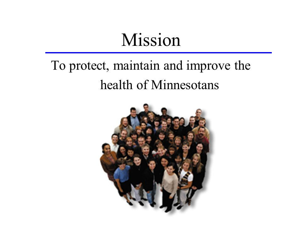 Mission To protect, maintain and improve the health of Minnesotans