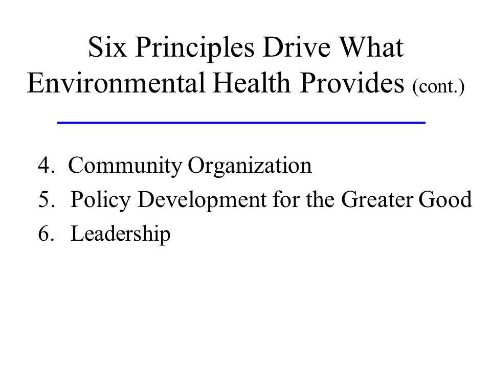 Six Principles Drive What Environmental Health Provides (cont.) 4.