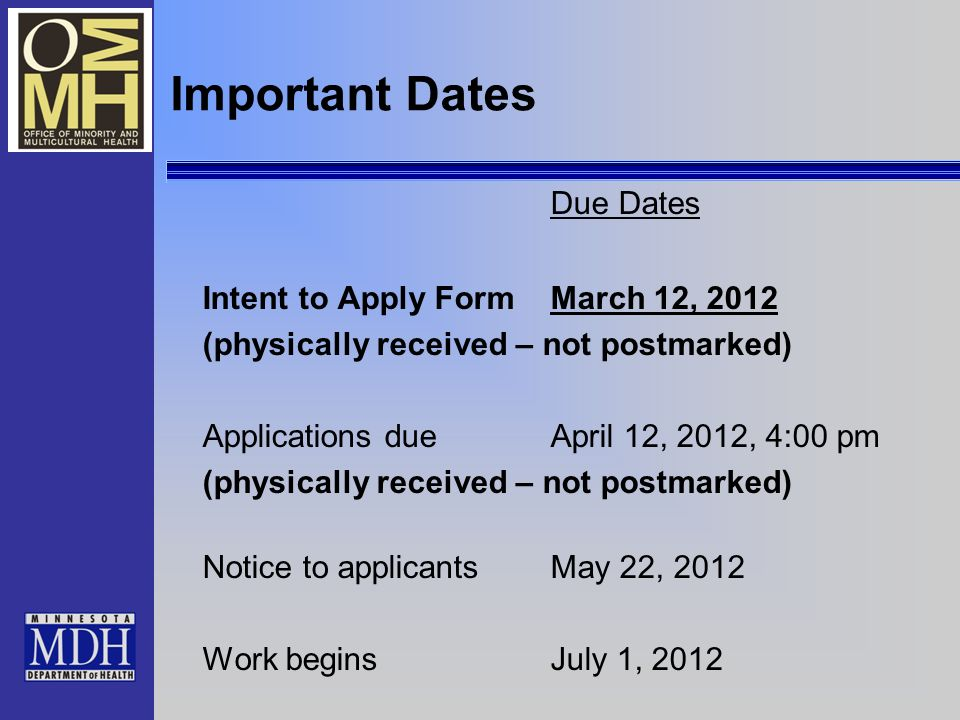 Important Dates Due Dates Intent to Apply FormMarch 12, 2012 (physically received – not postmarked) Applications dueApril 12, 2012, 4:00 pm (physically received – not postmarked) Notice to applicantsMay 22, 2012 Work beginsJuly 1, 2012