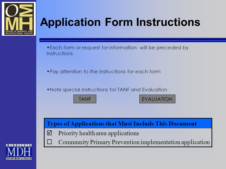 Application Form Instructions Types of Applications that Must Include This Document Priority health area applications Community Primary Prevention implementation application Each form or request for information will be preceded by instructions Pay attention to the instructions for each form Note special instructions for TANF and Evaluation TANFEVALUATION