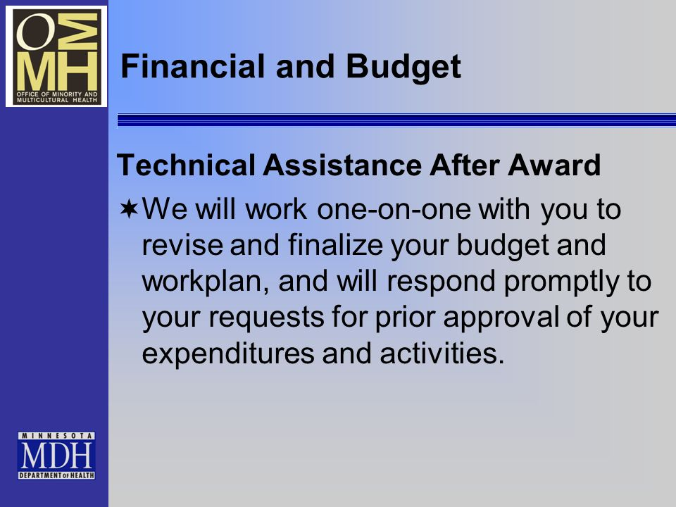 Financial and Budget Technical Assistance After Award We will work one-on-one with you to revise and finalize your budget and workplan, and will respond promptly to your requests for prior approval of your expenditures and activities.