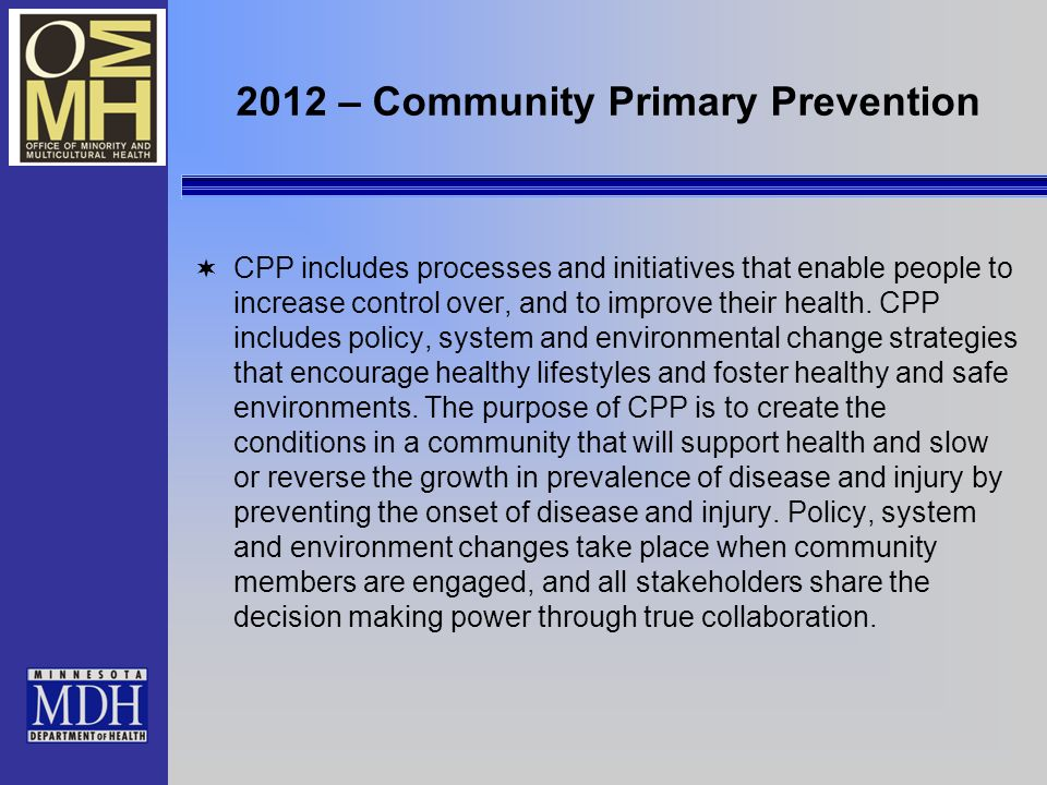 2012 – Community Primary Prevention CPP includes processes and initiatives that enable people to increase control over, and to improve their health.