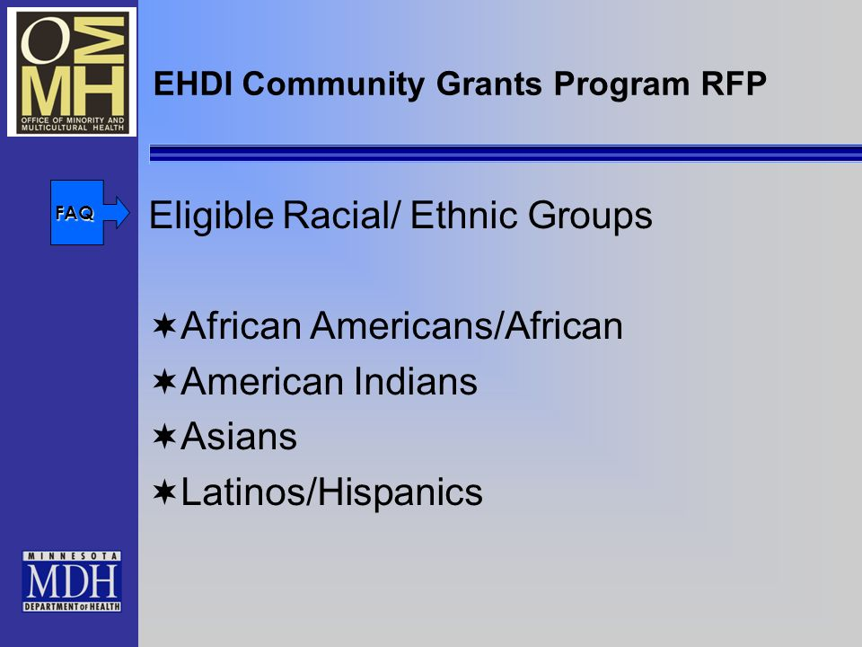 EHDI Community Grants Program RFP Eligible Racial/ Ethnic Groups African Americans/African American Indians Asians Latinos/Hispanics FAQ