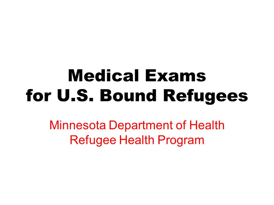 Medical Exams for U.S. Bound Refugees Minnesota Department of Health Refugee Health Program