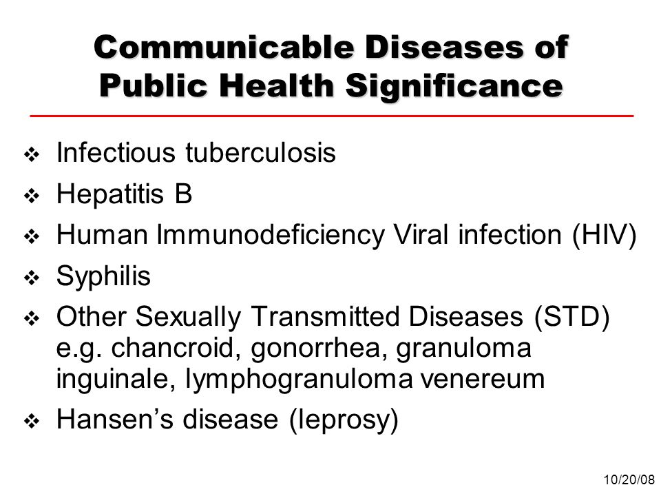 Communicable Diseases of Public Health Significance Infectious tuberculosis Hepatitis B Human Immunodeficiency Viral infection (HIV) Syphilis Other Se