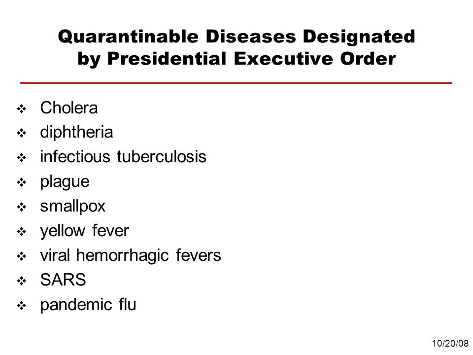 Quarantinable Diseases Designated by Presidential Executive Order Cholera diphtheria infectious tuberculosis plague smallpox yellow fever viral hemorr