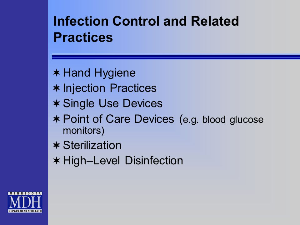 Infection Control and Related Practices Hand Hygiene Injection Practices Single Use Devices Point of Care Devices ( e.g. blood glucose monitors) Steri