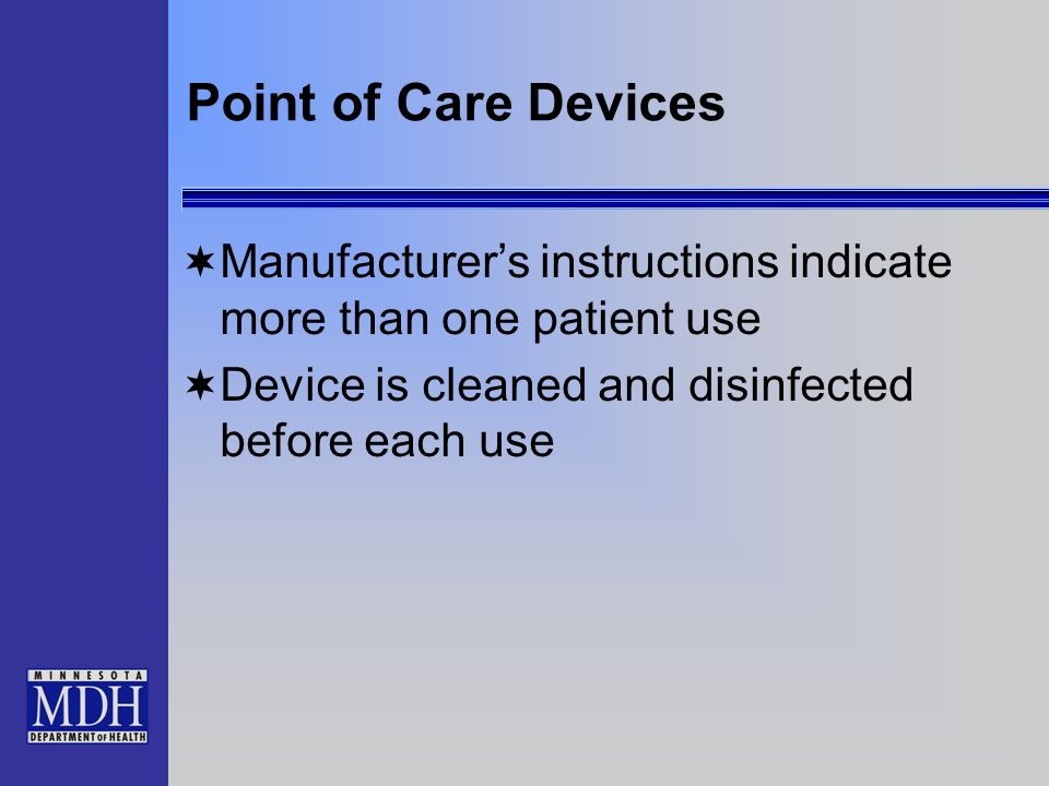 Point of Care Devices Manufacturers instructions indicate more than one patient use Device is cleaned and disinfected before each use