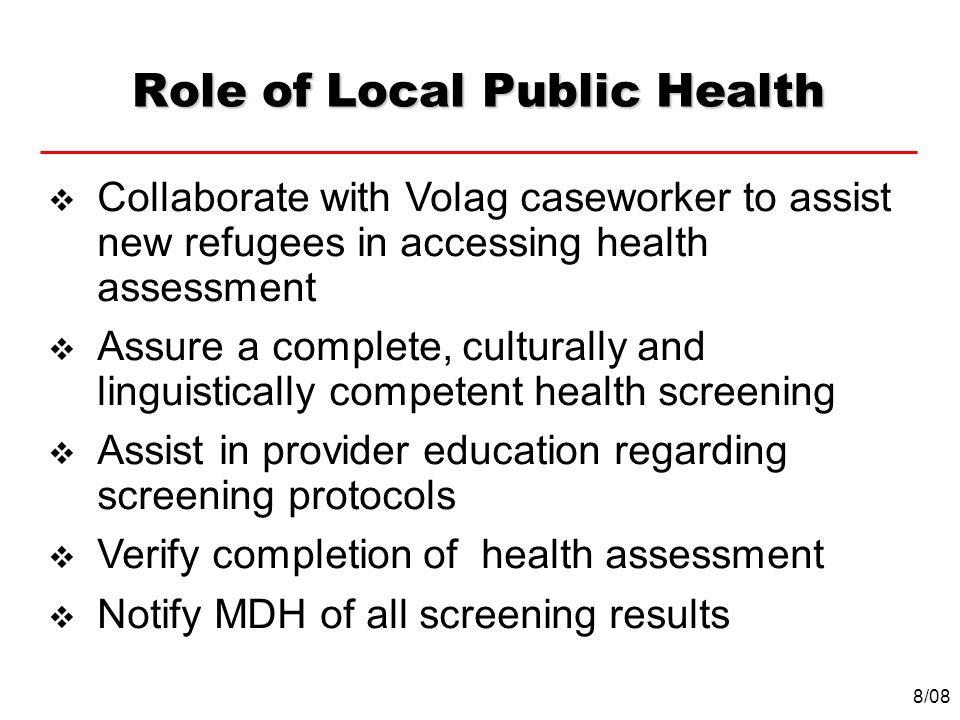 Role of Local Public Health Collaborate with Volag caseworker to assist new refugees in accessing health assessment Assure a complete, culturally and