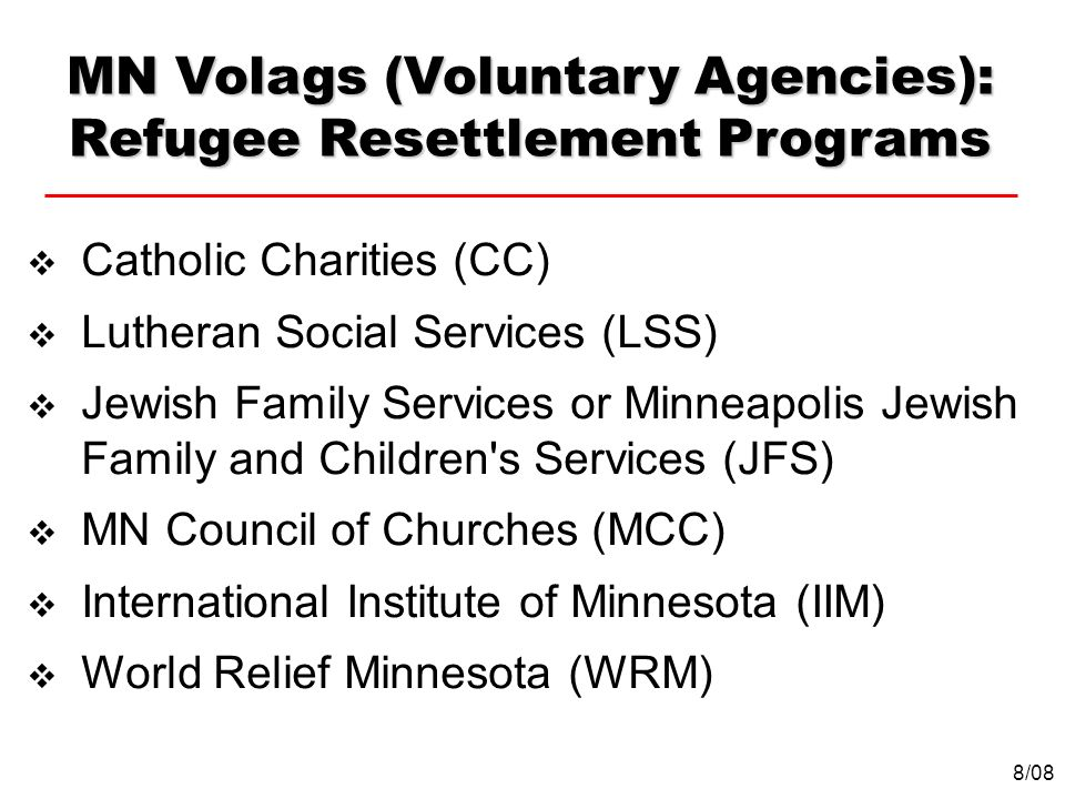 Catholic Charities (CC) Lutheran Social Services (LSS) Jewish Family Services or Minneapolis Jewish Family and Children's Services (JFS) MN Council of