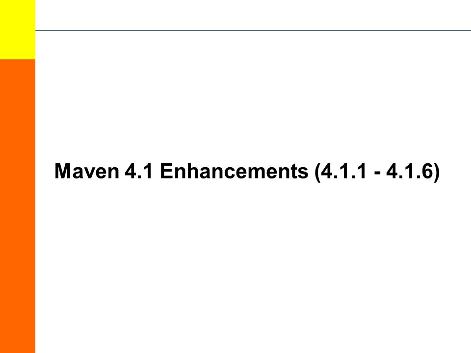 Maven 4.1 Enhancements (4.1.1 - 4.1.6)