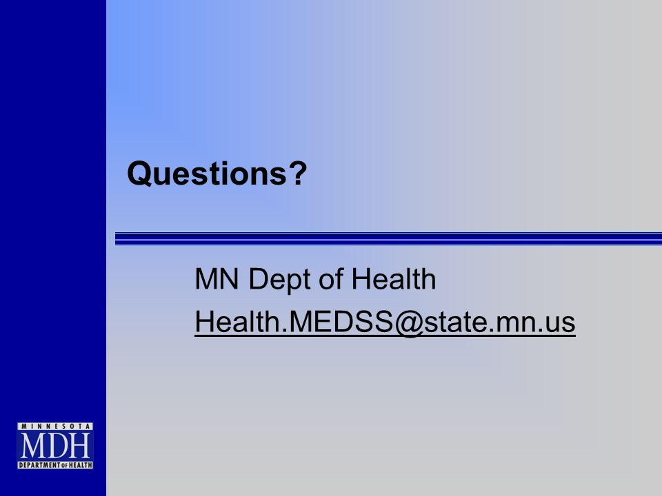 Questions MN Dept of Health Health.MEDSS@state.mn.us
